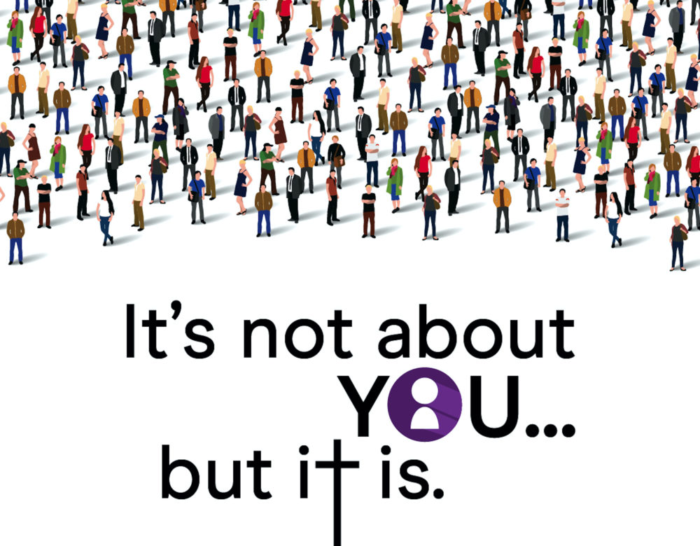 Lent 2020: It's not about you... but it is.