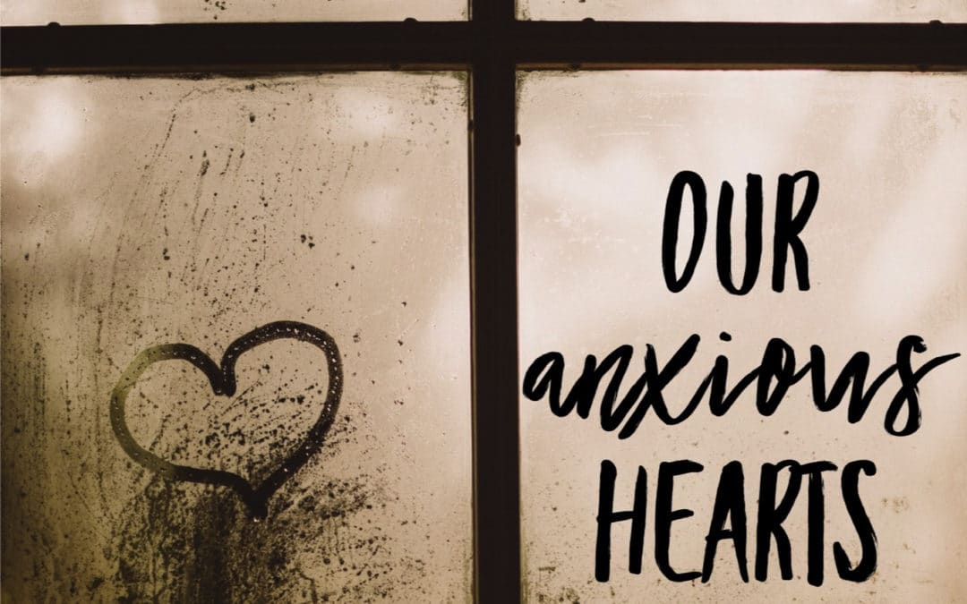 Our Anxious Hearts