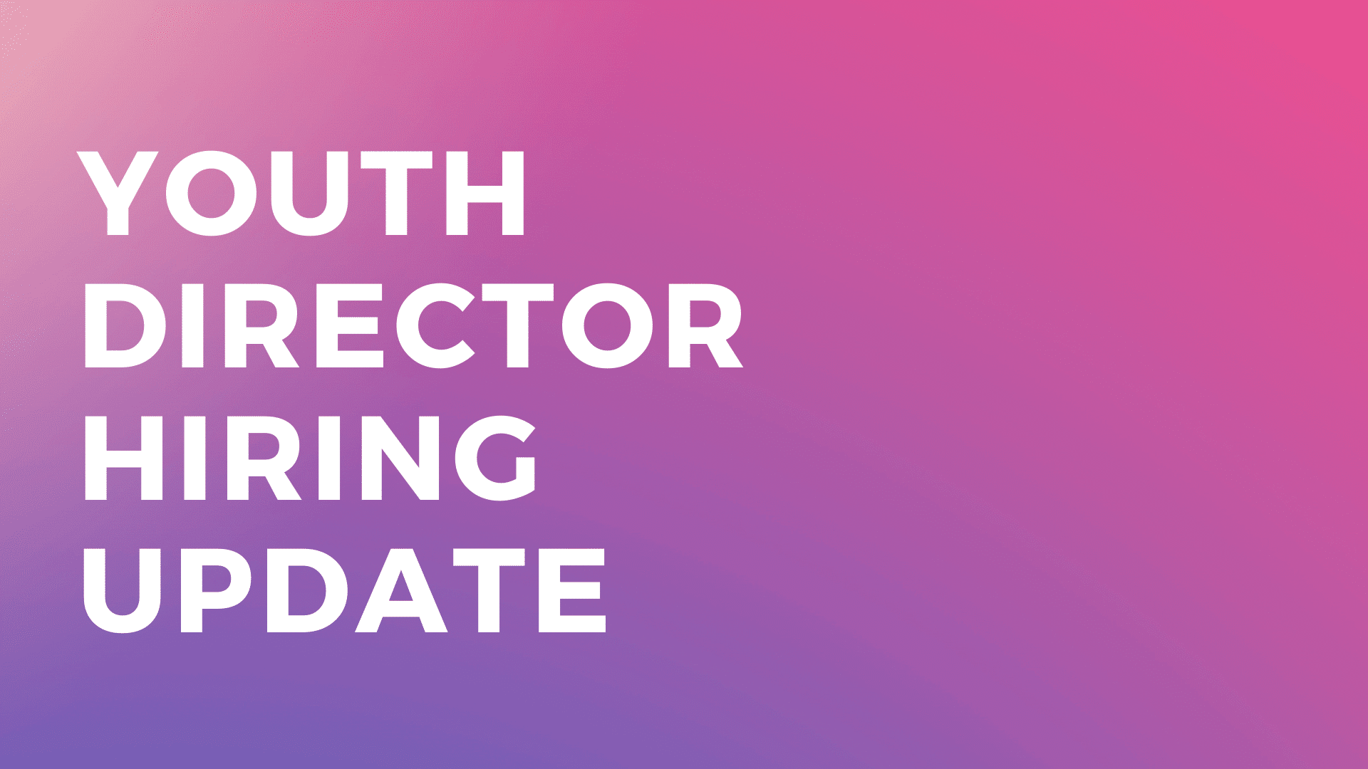 Youth Director Hiring Update